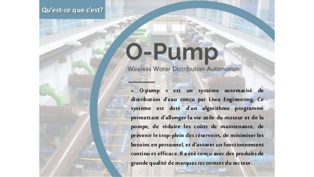 « O-pump » est un système automatisé de distribution d'eau conçu par Liwa Engineering. Ce système est doté d'un algorithme...