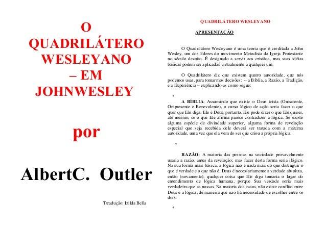 O QUADRILÁTERO WESLEYANO – EM JOHNWESLEY  QUADRILÁTERO WESLEYANO APRESENTAÇÃO  O Quadrilátero Wesleyano é uma teoria que é...