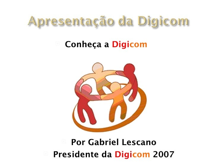 <ul><li>Conheça a  Digi com </li></ul><ul><li>Por Gabriel Lescano </li></ul><ul><li>Presidente da  Digi com  2007 </li></ul>