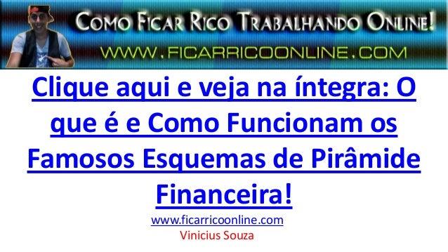 Clique aqui e veja na íntegra: O que é e Como Funcionam os Famosos Esquemas de Pirâmide Financeira! www.ficarricoonline.co...