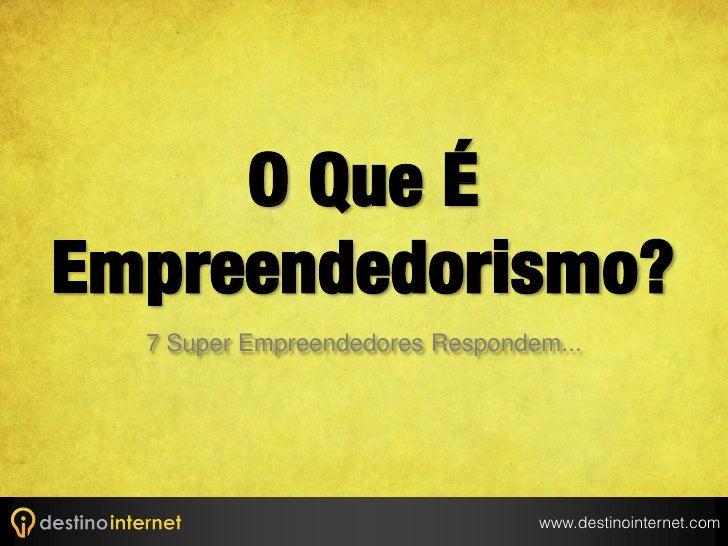 O Que ÉEmpreendedorismo?  7 Super Empreendedores Respondem...                                 www.destinointernet.com