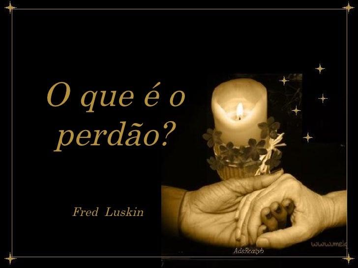 O que é o perdão? Fred  Luskin