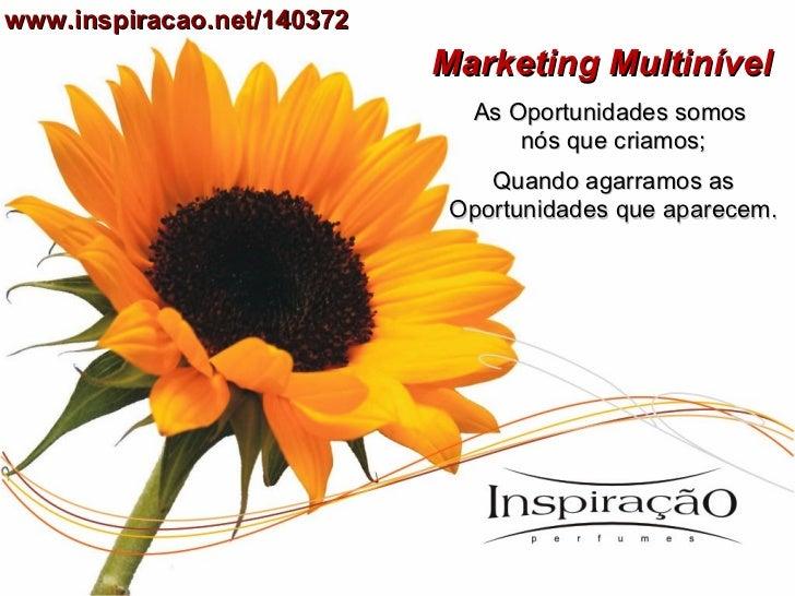 Marketing Multinível As Oportunidades somos  nós que criamos; Quando agarramos as Oportunidades que aparecem. www.inspirac...