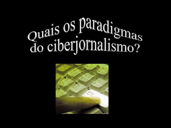 Quais os paradigmas  do ciberjornalismo?