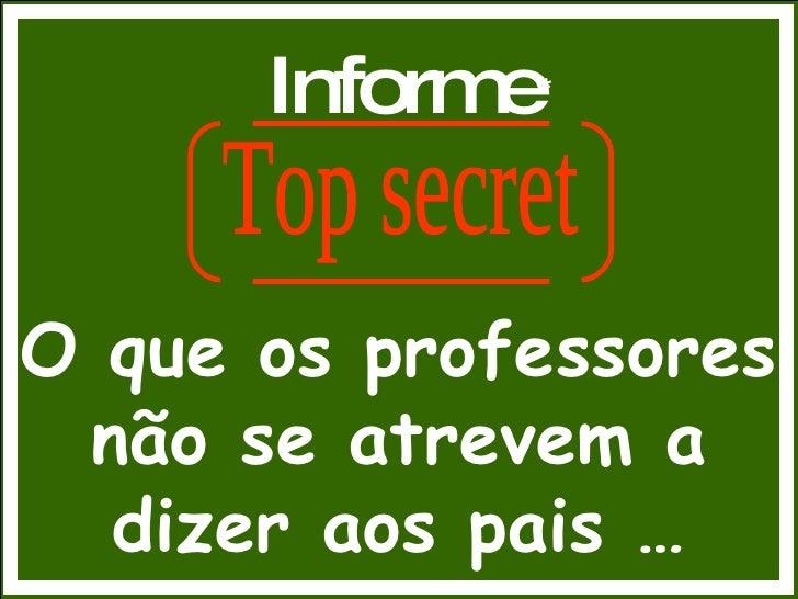 Informe * O que os professores não se atrevem a dizer aos pais … Top secret