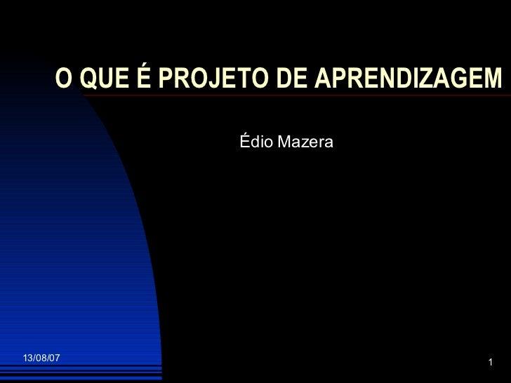 O QUE É PROJETO DE APRENDIZAGEM   Édio Mazera