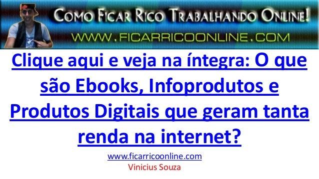 Clique aqui e veja na íntegra: O que são Ebooks, Infoprodutos e Produtos Digitais que geram tanta renda na internet? www.f...