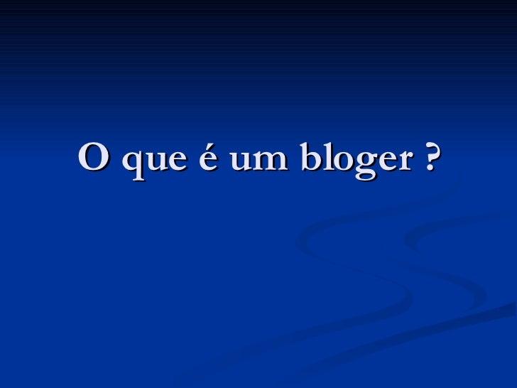 O que é um bloger ?