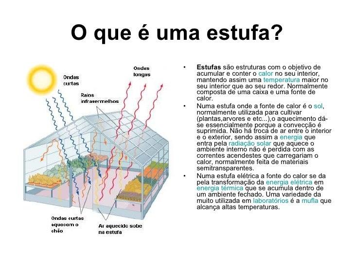 O que é uma estufa? <ul><li>Estufas  são estruturas com o objetivo de acumular e conter o  calor  no seu interior, mantend...
