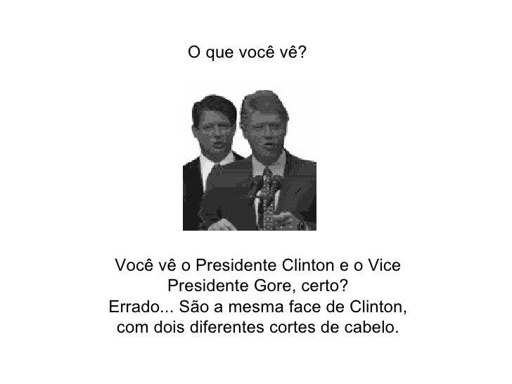 Você vê o Presidente Clinton e o Vice Presidente Gore, certo? Errado... São a mesma face de Clinton, com dois diferentes c...