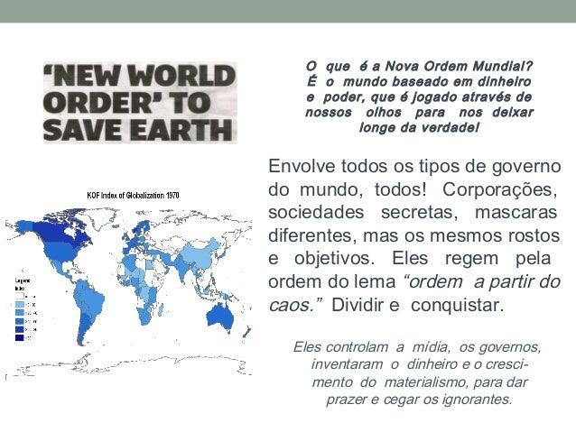 O que é a Nova Ordem Mundial?    É o mundo baseado em dinheiro    e poder, que é jogado através de    nossos olhos para no...