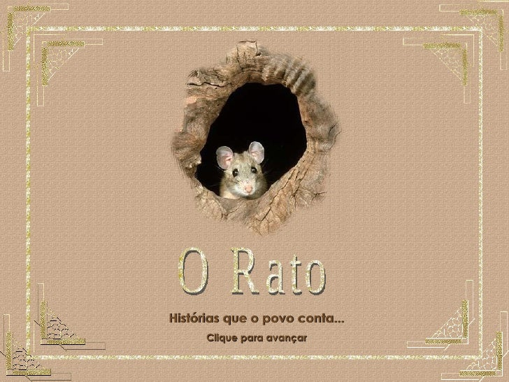 O Rato O Rato Histórias que o povo conta... Clique para avançar
