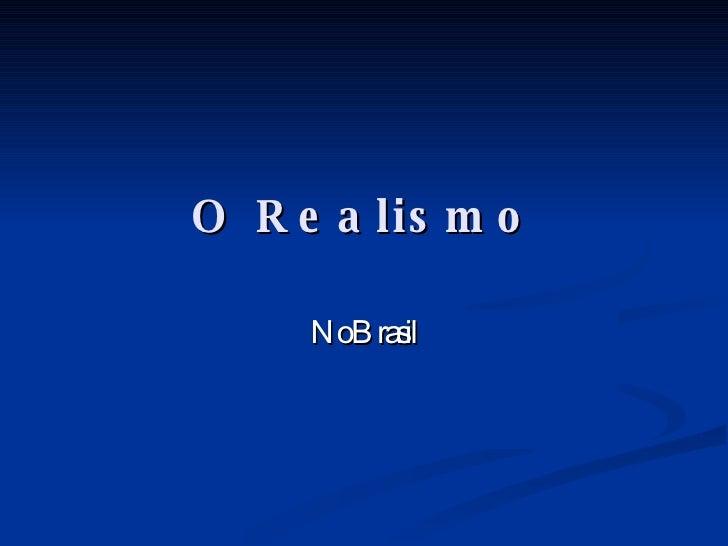 O Realismo No Brasil
