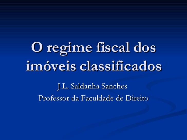 O regime fiscal dos imóveis classificados J.L. Saldanha Sanches  Professor da Faculdade de Direito