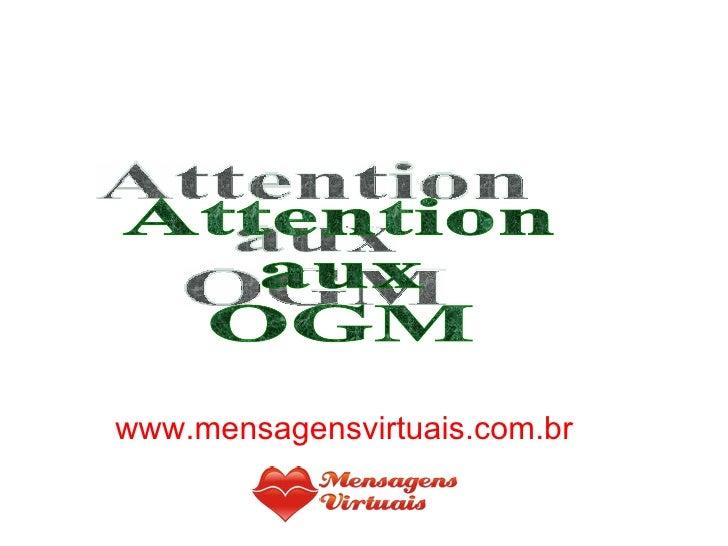 Attention  aux  OGM www.mensagensvirtuais.com.br