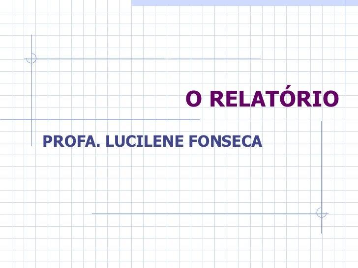 O RELATÓRIO PROFA. LUCILENE FONSECA