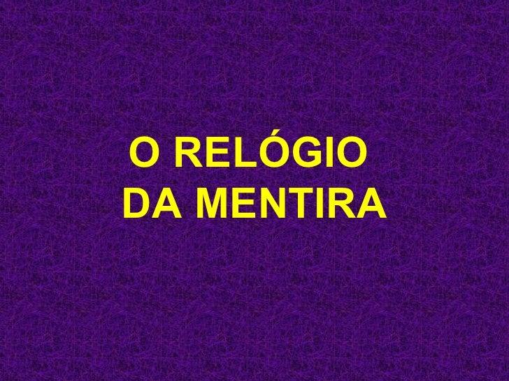 O RELÓGIO  DA MENTIRA