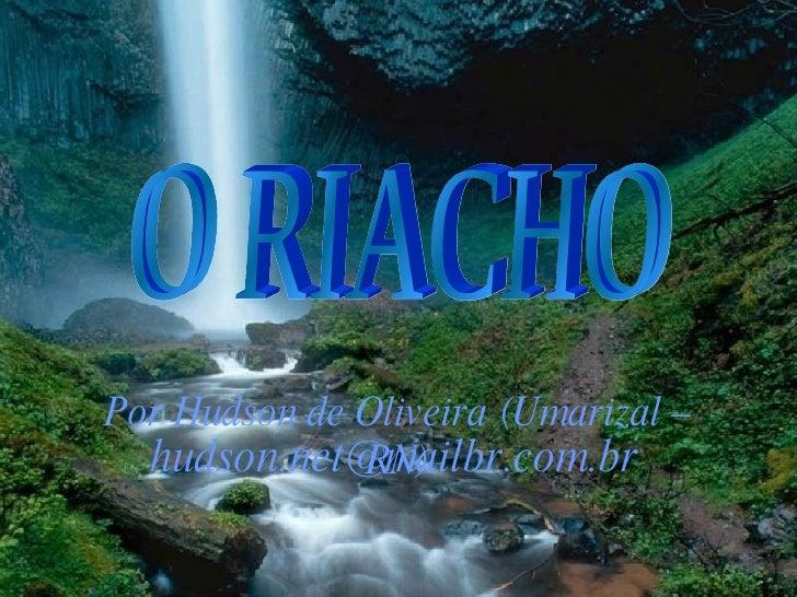 O RIACHO [email_address] Por Hudson de Oliveira (Umarizal – RN)