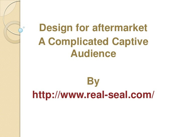 Design for aftermarket A Complicated Captive       Audience           Byhttp://www.real-seal.com/