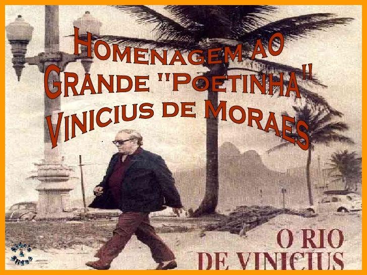 """Homenagem ao  Grande """"Poetinha"""" Vinicius de Moraes"""