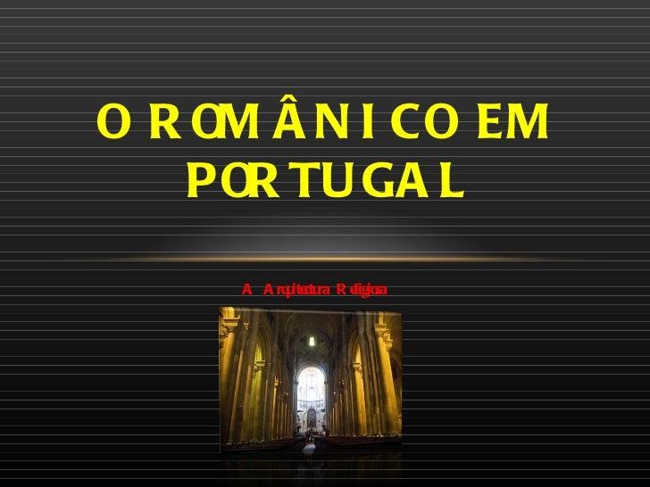 A Arquitectura Religiosa O ROMÂNICO EM PORTUGAL