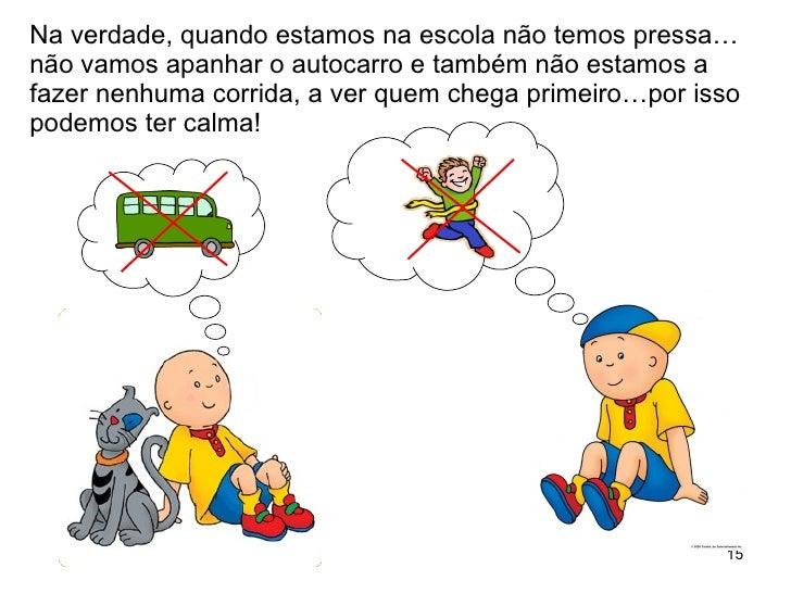 Na verdade, quando estamos na escola não temos pressa… não vamos apanhar o autocarro e também não estamos a fazer nenhuma ...