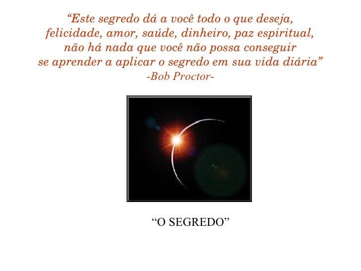 """"""" Este segredo dá a você todo o que deseja, felicidade, amor, saúde, dinheiro, paz espiritual, não há nada que você não po..."""