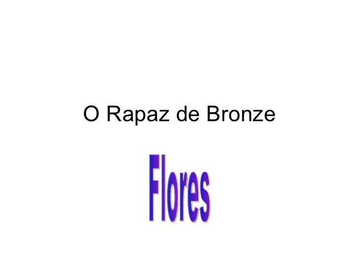 O Rapaz de Bronze Flores