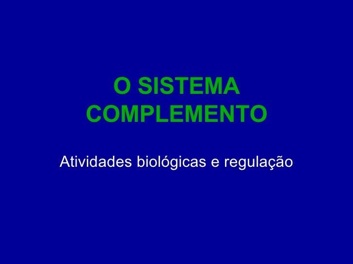 O SISTEMA COMPLEMENTO Atividades biológicas e regulação