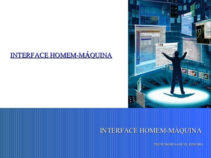 PROFESSOR SAMUEL RIBEIRO INTERFACE HOMEM-MÁQUINA INTERFACE HOMEM-MÁQUINA