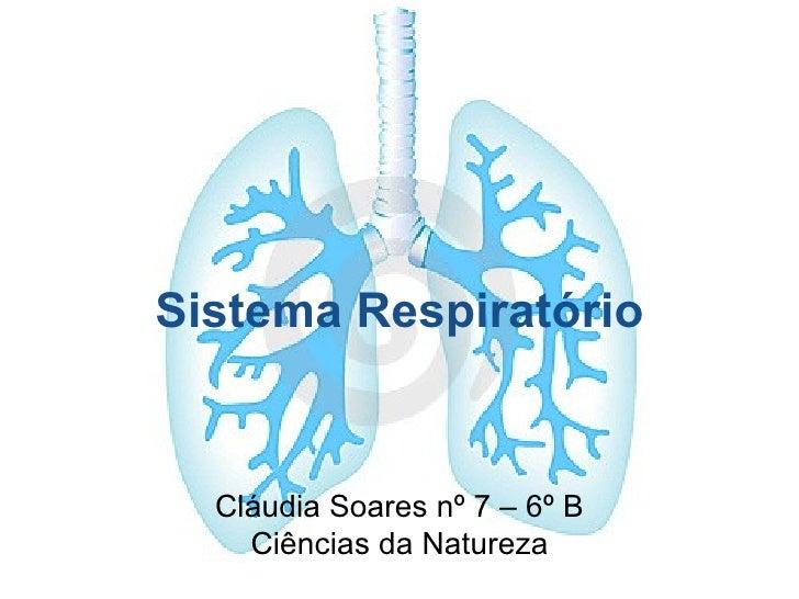 Sistema Respiratório Cláudia Soares nº 7 – 6º B Ciências da Natureza