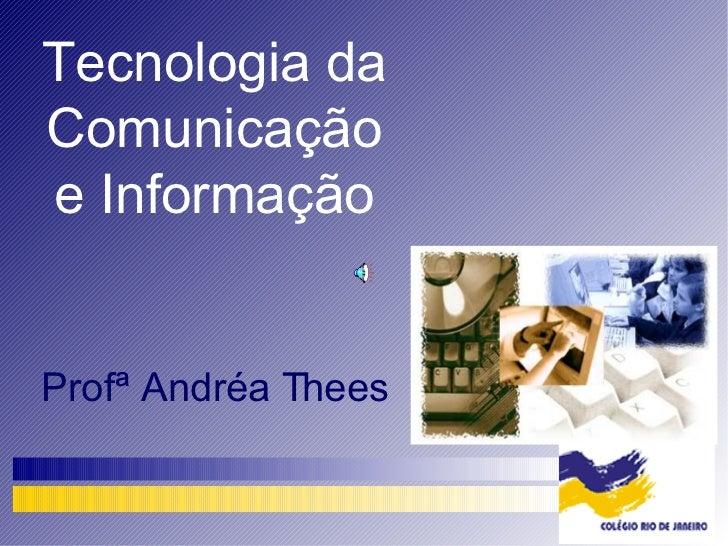 Tecnologia da Comunicação e Informação Profª Andréa Thees