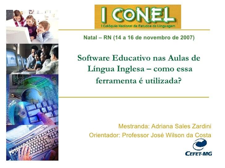 Software Educativo nas Aulas de  Língua Inglesa – como essa ferramenta é utilizada?   Mestranda: Adriana Sales Zardini Ori...