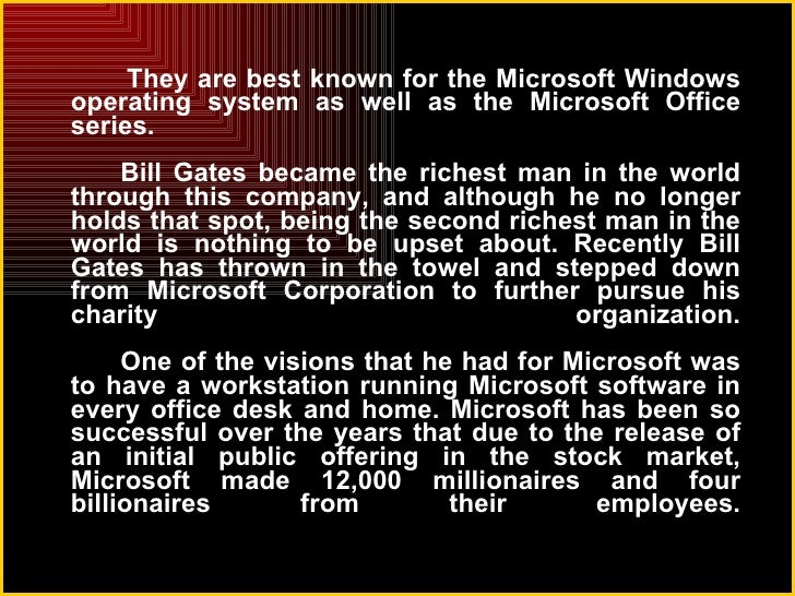 microsoft the creator of the windows operating system founded by bill gates In 1997 the windows-manufacturer helped steve jobs saving apple  became  more and more successful – even before the ibm pc was invented  bill gates  and paul allen had founded microsoft as a small software  though microsoft did  not have any operating system at that time, this did not prevent bill gates and his .