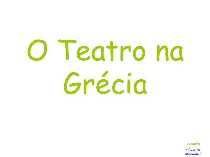 O Teatro na Grécia Autoria Sílvia de Mendonça