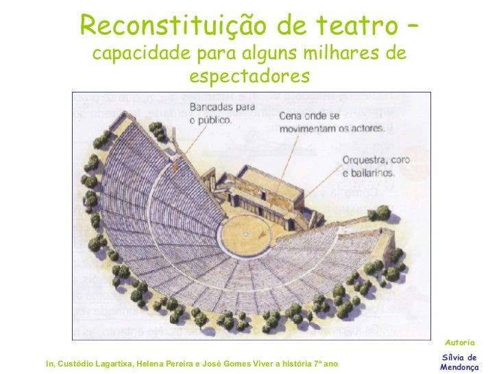 Reconstituição de teatro –  capacidade para alguns milhares de espectadores Autoria Sílvia de Mendonça In, Custódio Lagart...