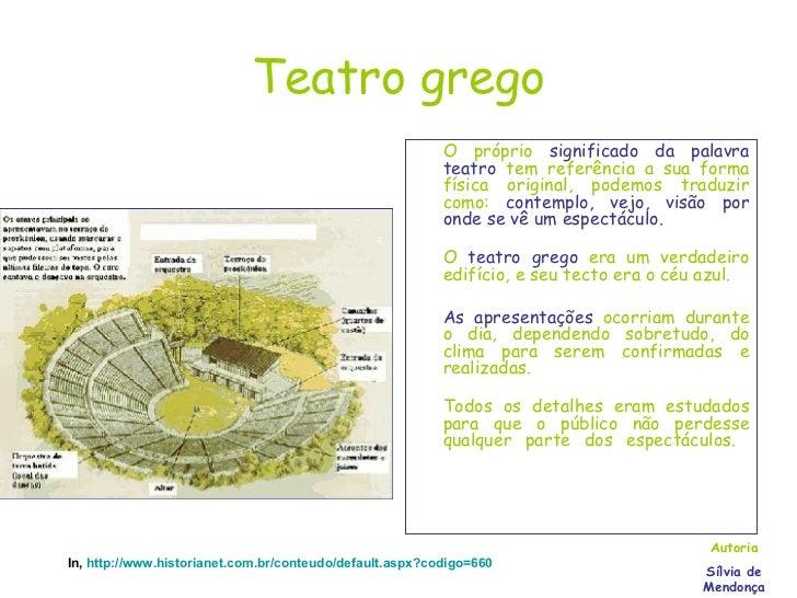 Teatro grego <ul><li>O próprio  significado da palavra teatro  tem referência a sua forma física original, podemos traduzi...