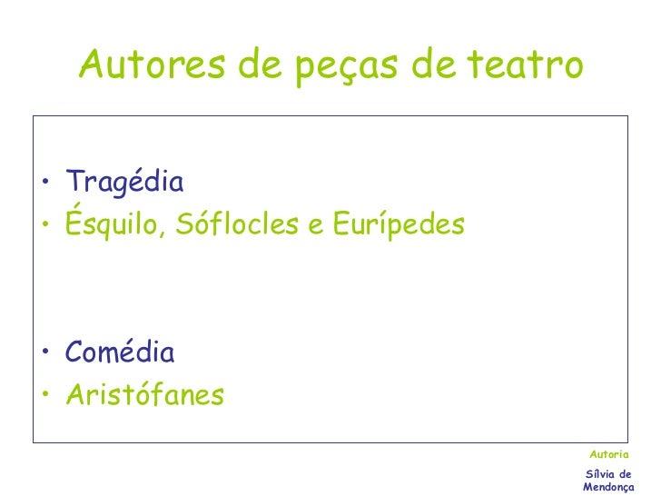 Autores de peças de teatro <ul><li>Tragédia </li></ul><ul><li>Ésquilo, Sóflocles e Eurípedes </li></ul><ul><li>Comédia </l...