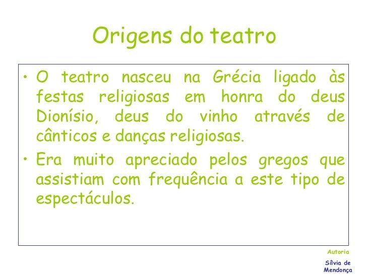 Origens do teatro <ul><li>O teatro nasceu na Grécia ligado às festas religiosas em honra do deus Dionísio, deus do vinho a...
