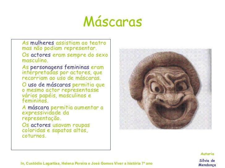 Máscaras <ul><li>As  mulheres  assistiam ao teatro mas não podiam representar. </li></ul><ul><li>Os  actores  eram sempre ...