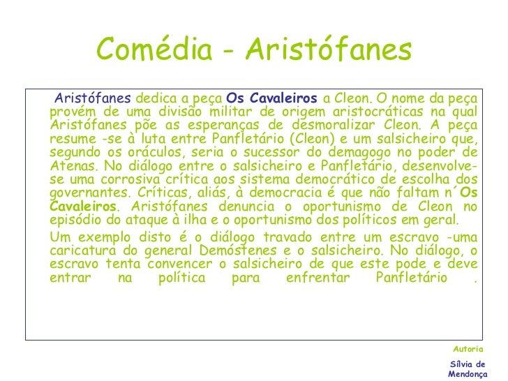 Comédia - Aristófanes <ul><li>  Aristófanes  dedica a peça  Os Cavaleiros   a Cleon. O nome da peça provém de uma divisão ...