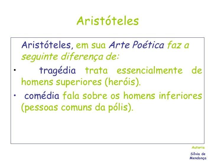 Aristóteles <ul><li>Aristóteles,  em sua   Arte Poética  faz a seguinte diferença de: </li></ul><ul><li>tragédia   trata e...