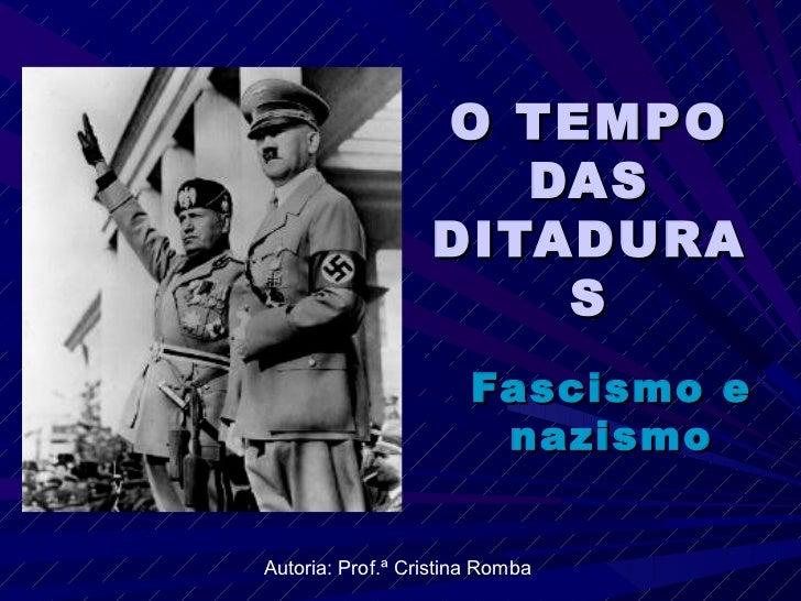 O TEMPO DAS DITADURAS Fascismo e nazismo Autoria: Prof.ª Cristina Romba