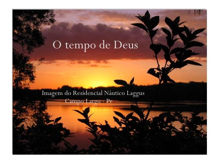 O tempo de Deus   Imagem do Residencial Náutico Laggus Campo Largo - Pr