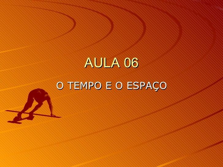 AULA 06 O TEMPO E O ESPAÇO