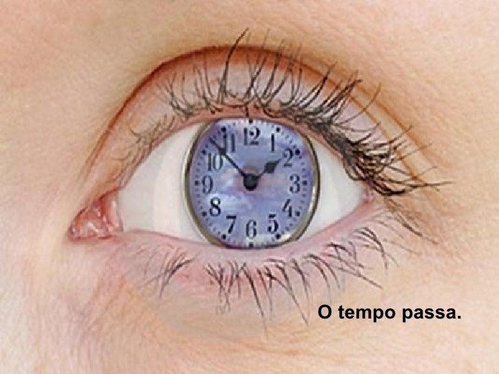 O tempo passa.