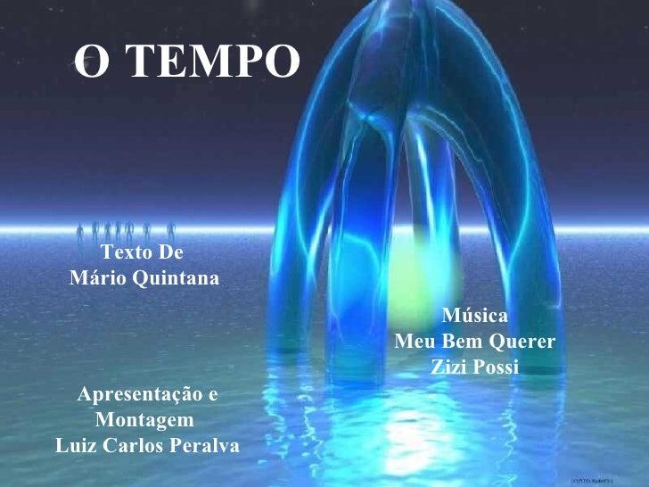 O TEMPO Texto De  Mário Quintana Apresentação e Montagem  Luiz Carlos Peralva Música Meu Bem Querer Zizi Possi