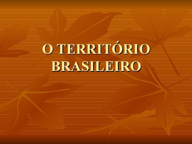 O TERRITÓRIO BRASILEIRO