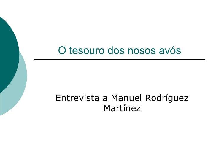 O tesouro dos nosos avós Entrevista a Manuel Rodríguez Martínez