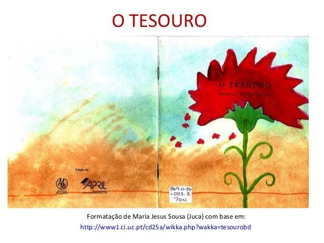 O TESOURO Formatação de Maria Jesus Sousa (Juca) com base em: http://www1.ci.uc.pt/cd25a/wikka.php?wakka=tesourobd